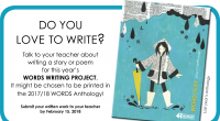 Talk to your teacher about writing a story or poem for this year's WORDS WRITING PROJECT